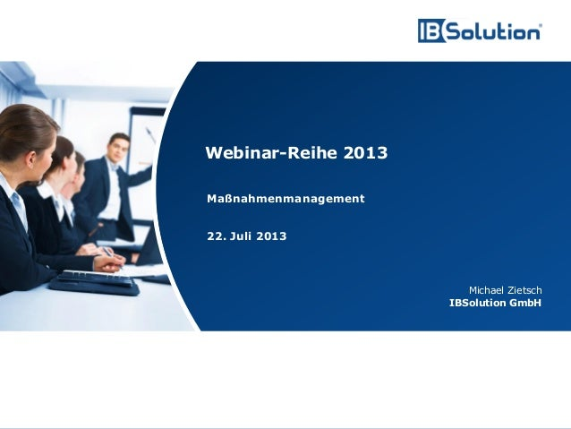 www.ibsolution.de © IBSolution GmbH Maßnahmenmanagement 22. Juli 2013 Michael Zietsch IBSolution GmbH Webinar-Reihe 2013