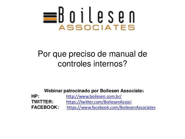 Por que preciso de manual de controles internos? Webinar patrocinado por Boilesen Associates HP: http://www.boilesen.com.b...