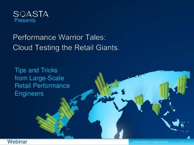 1© 2012 SOASTA. All rights reserved.Webinar Presents Tips and Tricks from Large-Scale Retail Performance Engineers