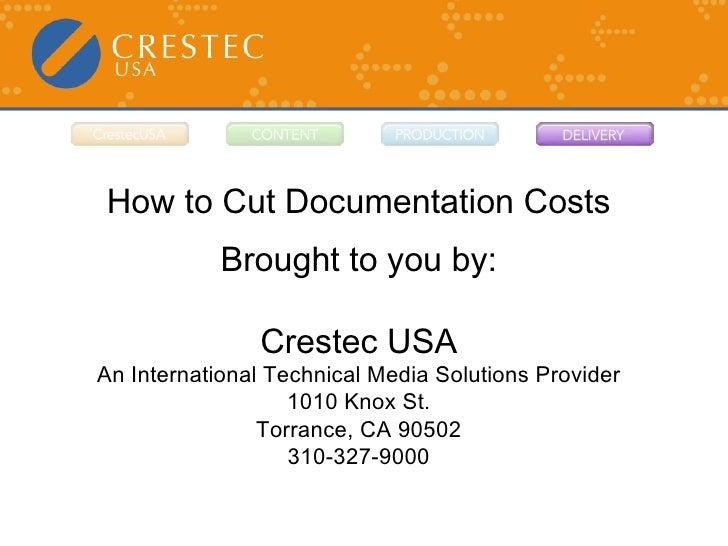 How to Cut Documentation Costs Brought to you by: Crestec USA An International Technical Media Solutions Provider 1010 Kno...