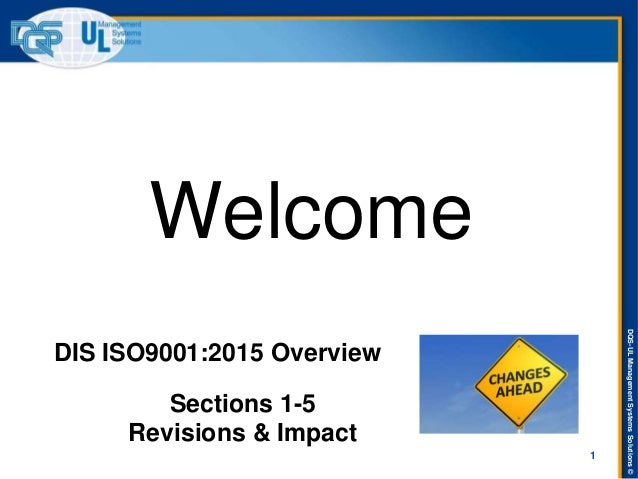 DQS-ULManagementSystemsSolutions© 1 DIS ISO9001:2015 Overview Welcome Sections 1-5 Revisions & Impact