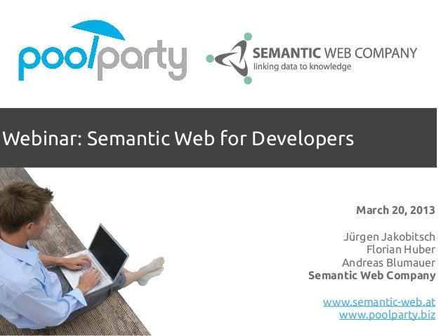 Webinar: Semantic Web for Developers                                       March 20, 2013                                 ...