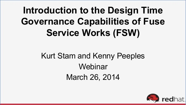 Introduction to the Design Time Governance Capabilities of Fuse Service Works (FSW) Kurt Stam and Kenny Peeples Webinar Ma...