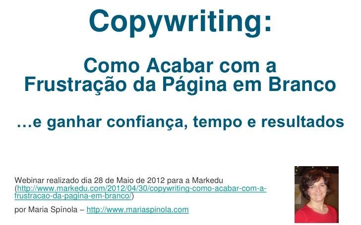 Copywriting:        Como Acabar com a  Frustração da Página em Branco…e ganhar confiança, tempo e resultadosWebinar realiz...