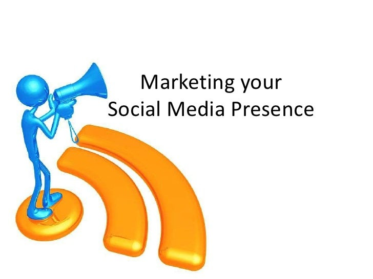 Marketing your Social Media Presence<br />