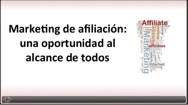 Marke&ng  de  afiliación:   una  oportunidad  al   alcance  de  todos