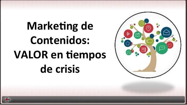 Marke&ng  de   Contenidos:   VALOR  en  &empos   de  crisis