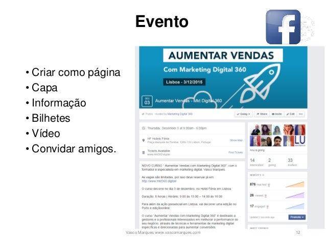 Evento • Criar como página • Capa • Informação • Bilhetes • Vídeo • Convidar amigos. Vasco Marques www.vascomarques.com 12