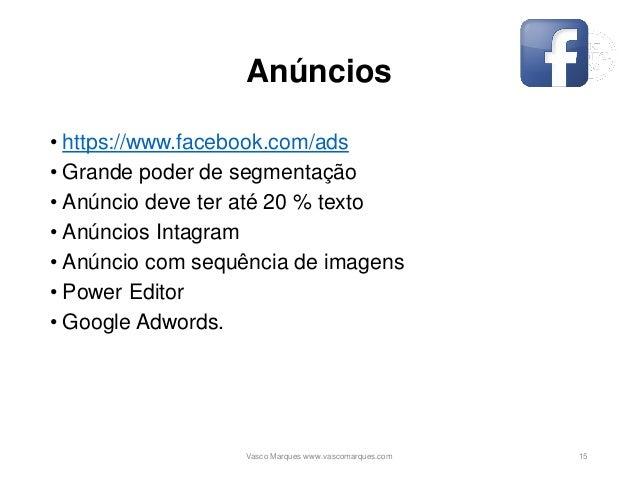 Anúncios • https://www.facebook.com/ads • Grande poder de segmentação • Anúncio deve ter até 20 % texto • Anúncios Intagra...