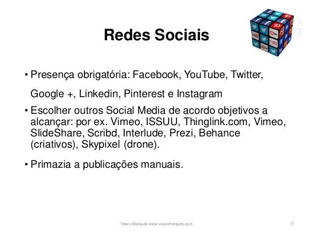 Redes Sociais • Presença obrigatória: Facebook, YouTube, Twitter, Google +, Linkedin, Pinterest e Instagram • Escolher out...