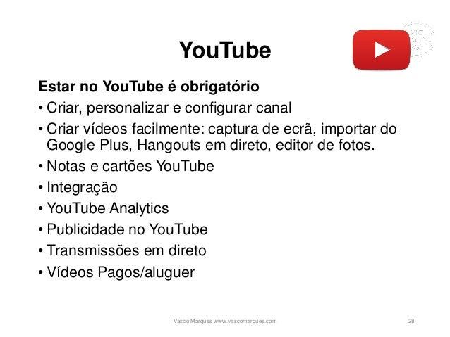 YouTube Estar no YouTube é obrigatório • Criar, personalizar e configurar canal • Criar vídeos facilmente: captura de ecrã...