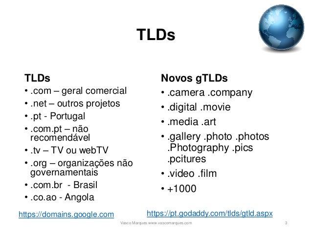 TLDs TLDs • .com – geral comercial • .net – outros projetos • .pt - Portugal • .com.pt – não recomendável • .tv – TV ou we...