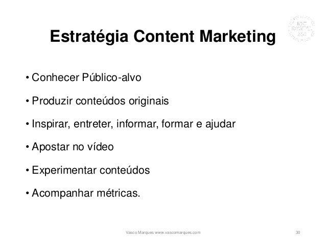 Estratégia Content Marketing • Conhecer Público-alvo • Produzir conteúdos originais • Inspirar, entreter, informar, formar...