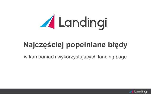 Najczęściej popełniane błędy w kampaniach wykorzystujących landing page