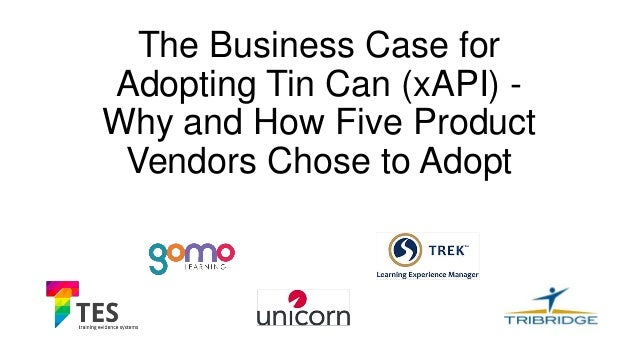 The Business Case for Adopting Tin Can (xAPI) - Why and How Five Product Vendors Chose to Adopt