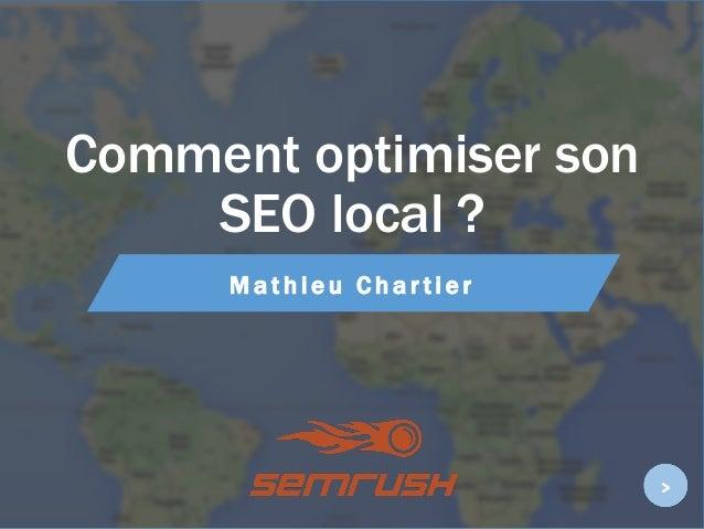 Comment optimiser son SEO local ? M a t h i e u C h a r t i e r