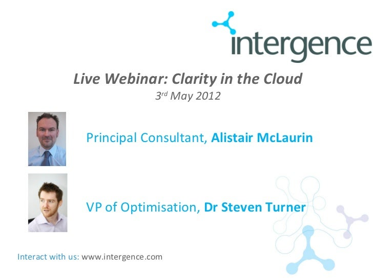Live Webinar: Clarity in the Cloud                                  3rd May 2012                 Principal Consultant, Ali...