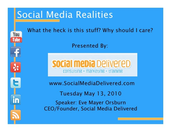 Social Media Realities   What the heck is this stuff? Why should I care?                    Presented By:               ww...