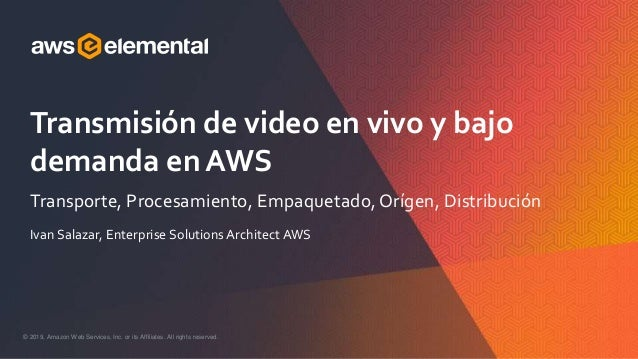 © 2019, Amazon Web Services, Inc. or its Affiliates. All rights reserved. Ivan Salazar, Enterprise Solutions Architect AWS...