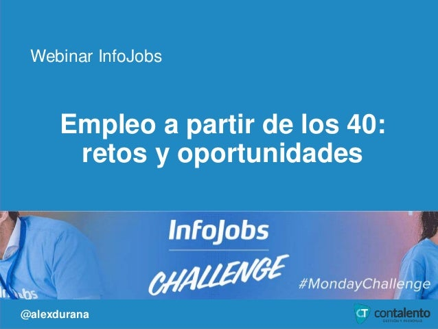 1 Empleo a partir de los 40: retos y oportunidades Webinar InfoJobs @alexdurana