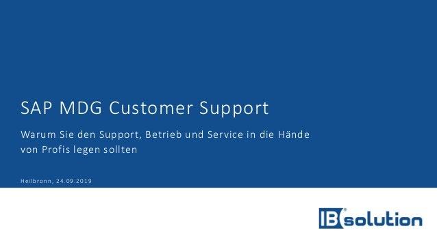 SAP MDG Customer Support Warum Sie den Support, Betrieb und Service in die Hände von Profis legen sollten Heilbronn, 24.09...