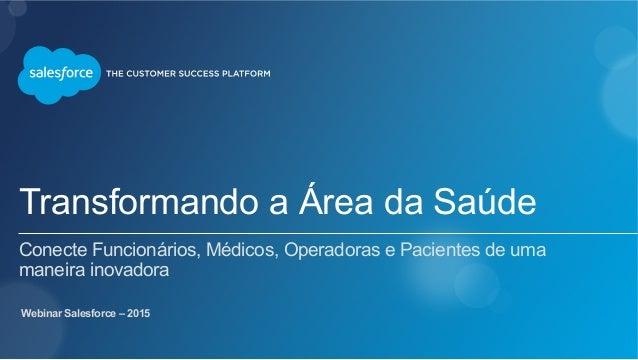 Transformando a Área da Saúde Conecte Funcionários, Médicos, Operadoras e Pacientes de uma maneira inovadora Webinar Sales...