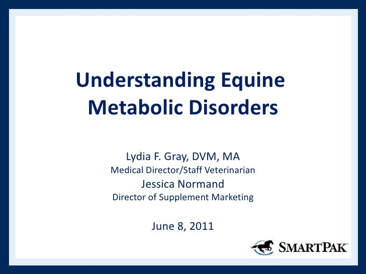 Understanding Equine  Metabolic Disorders Lydia F. Gray, DVM, MA Medical Director/Staff Veterinarian Jessica Normand Direc...