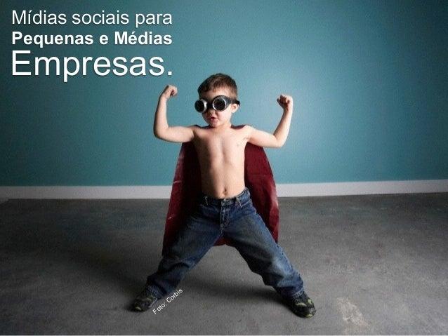 Mídias sociais para  Pequenas e Médias  Empresas.  Foto: Corbis