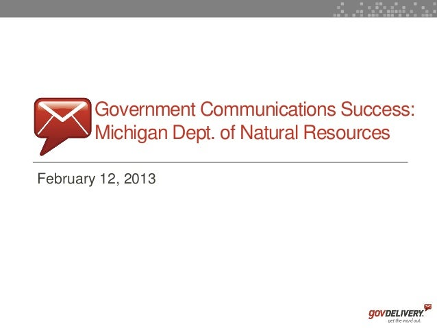 Government Communications Success:            Michigan Dept. of Natural Resources    February 12, 20131