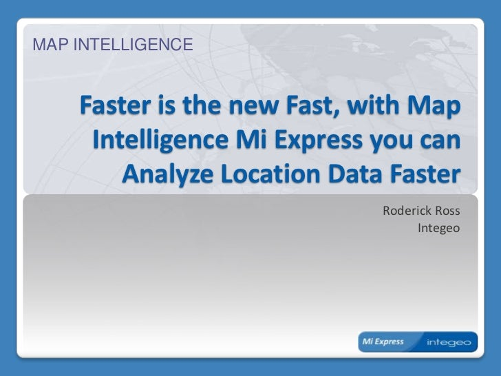 MAP INTELLIGENCE    Faster is the new Fast, with Map     Intelligence Mi Express you can        Analyze Location Data Fast...