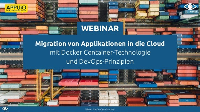 VSHN - The DevOps Company Migration von Applikationen in die Cloud mit Docker Container-Technologie und DevOps-Prinzipien ...