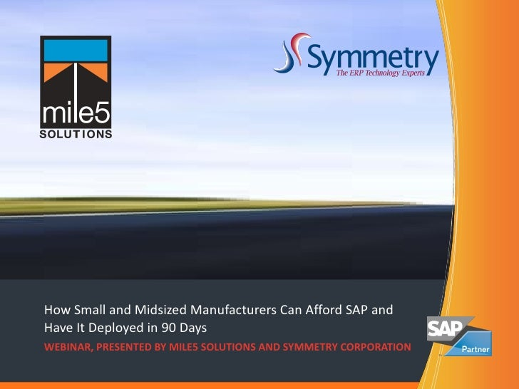 How Small and Midsized Manufacturers Can Afford SAP and Have It Deployed in 90 Days WEBINAR, PRESENTED BY MILE5 SOLUTIONS ...