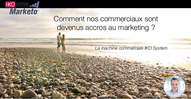 Comment nos commerciaux sont  devenus accros au marketing ?  La machine commerciale IKO System