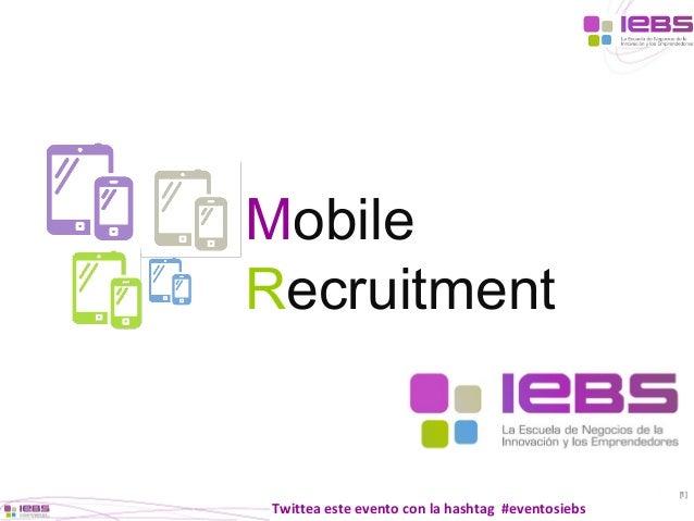 Mobile Recruitment  [1]  Twittea este evento con la hashtag #eventosiebs