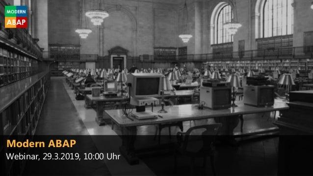 Modern ABAP Modern ABAP Webinar, 29.3.2019, 10:00 Uhr