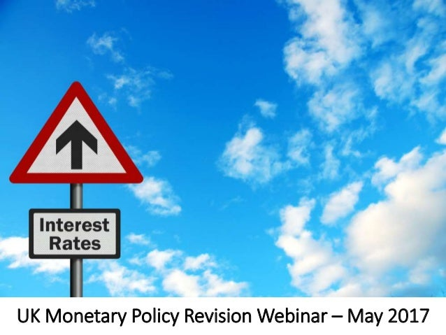 UK Monetary Policy Revision Webinar – May 2017