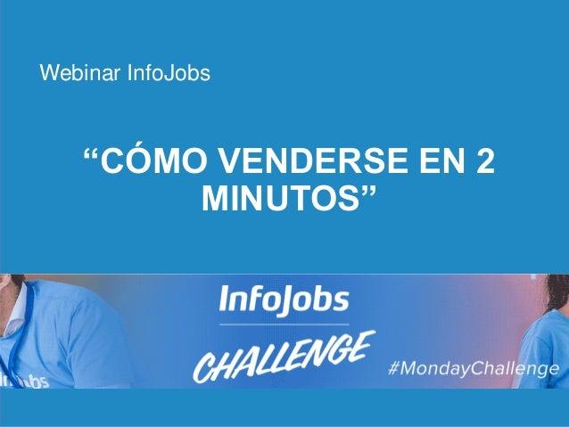"""1 """"CÓMO VENDERSE EN 2 MINUTOS"""" Webinar InfoJobs"""
