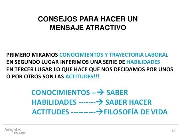 16 PRIMERO MIRAMOS CONOCIMIENTOS Y TRAYECTORIA LABORAL EN SEGUNDO LUGAR INFERIMOS UNA SERIE DE HABILIDADES EN TERCER LUGAR...