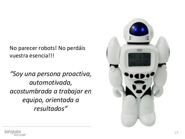 """17 No parecer robots! No perdáis vuestra esencia!!! """"Soy una persona proactiva, automotivada, acostumbrada a trabajar en e..."""