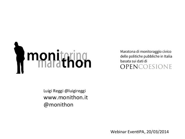 Luigi	   Reggi	   @luigireggi	    www.monithon.it	    @monithon	    Webinar	   Even7PA,	   20/03/2014