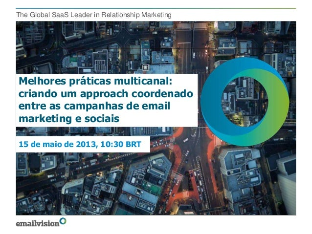 The Global SaaS Leader in Relationship MarketingMelhores práticas multicanal:criando um approach coordenadoentre as campan...