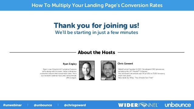 Thank you for joining us!We'll be starting in just a few minutesAbout the HostsChris GowardWiderFunnel Founder & CEO. Deve...