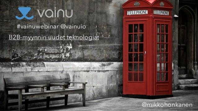 #vainuwebinar @vainuio B2B-myynnin uudet teknologiat @mikkohonkanen
