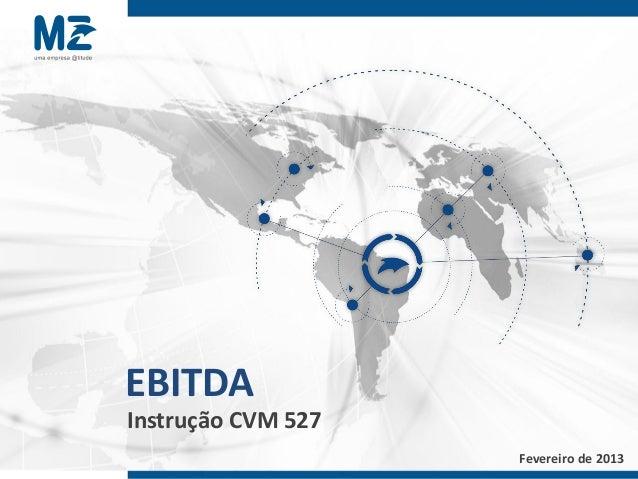 EBITDAInstrução CVM 527 Informação Confidencial. Não deve ser apresentada ou distribuida sem autorização por escrito da MZ...