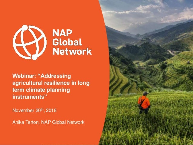 "Webinar: ""Addressing agricultural resilience in long term climate planning instruments"" November 20th, 2018 Anika Terton, ..."