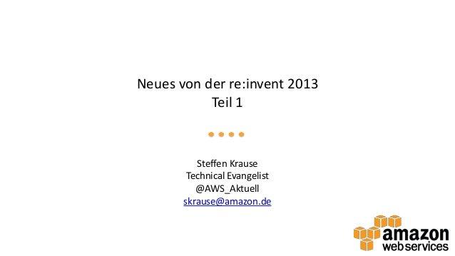 Neues von der re:invent 2013 Teil 1  Steffen Krause Technical Evangelist @AWS_Aktuell skrause@amazon.de