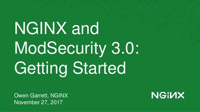 ModSecurity 3 0 and NGINX: Getting Started - EMEA
