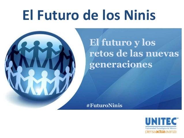 El Futuro de los Ninis El futuro y los retos de las nuevas generaciones #FuturoNinis