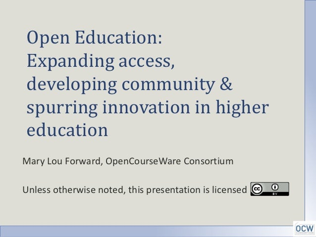Open Education:Expanding access,developing community &spurring innovation in highereducationMary Lou Forward, OpenCourseWa...