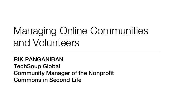 Managing Online Communitiesand VolunteersRIK PANGANIBANTechSoup GlobalCommunity Manager of the NonprofitCommons in Second ...